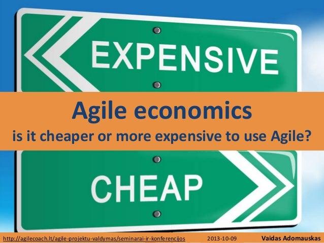 Vaidas Adomauskashttp://agilecoach.lt/agile-projektu-valdymas/seminarai-ir-konferencijos Agile economics is it cheaper or ...