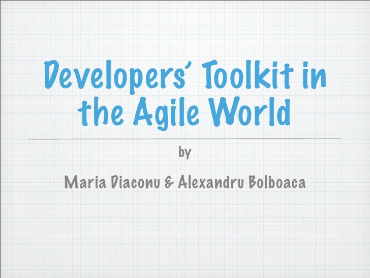Developers' Toolkit in   the Agile World                  by   Maria Diaconu & Alexandru Bolboaca