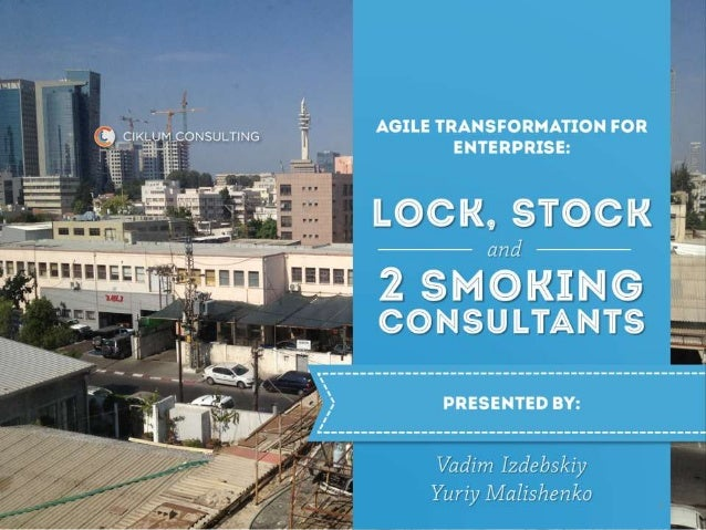 "Agileee 2013: Vadim Izdebskiy Yuriy Malishenko ""Agile Transformation for Enterprise: Lock, Stock and Two Smoking Consultants"""