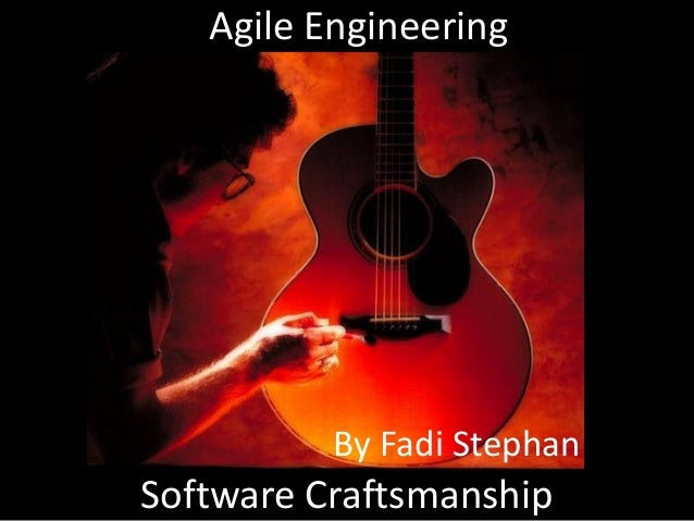 Agile Engineering          By Fadi StephanSoftware Craftsmanship