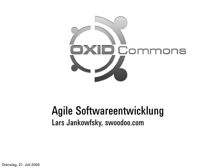 Agile Softwareentwicklung                           Lars Jankowfsky, swoodoo.com    Dienstag, 21. Juli 2009