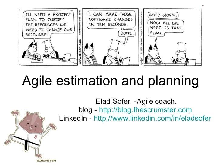 Agile estimation and planning Elad Sofer  - Agile coach. blog -  http:// blog.thescrumster.com   LinkedIn -  http://www.li...