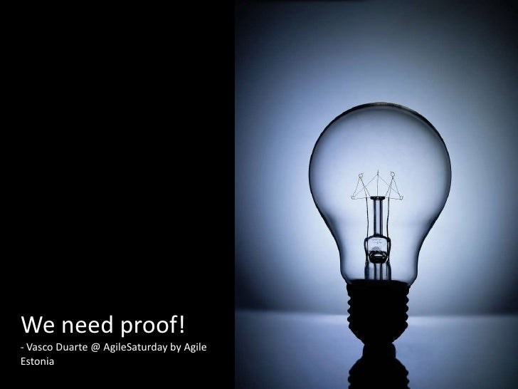 We need proof!<br />- Vasco Duarte @ AgileSaturday by Agile Estonia<br />
