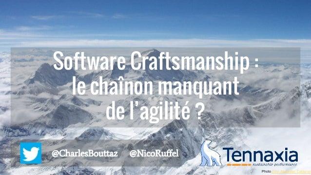Software Craftsmanship : le chaînon manquant de l'agilité ? @CharlesBouttaz @NicoRuffel Photo John Alexander Calderon