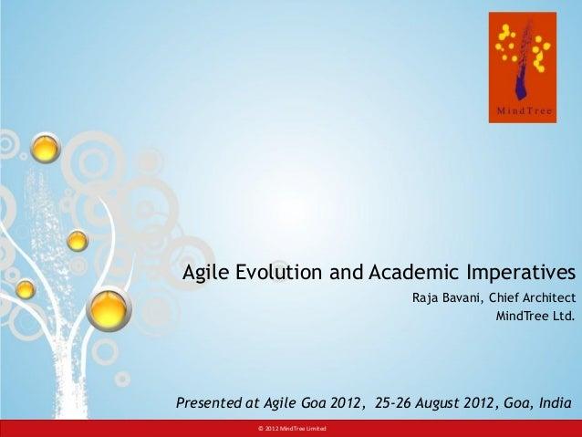 © 2012 MindTree Limited Slide 1© 2012 MindTree LimitedAgile Evolution and Academic ImperativesRaja Bavani, Chief Architect...