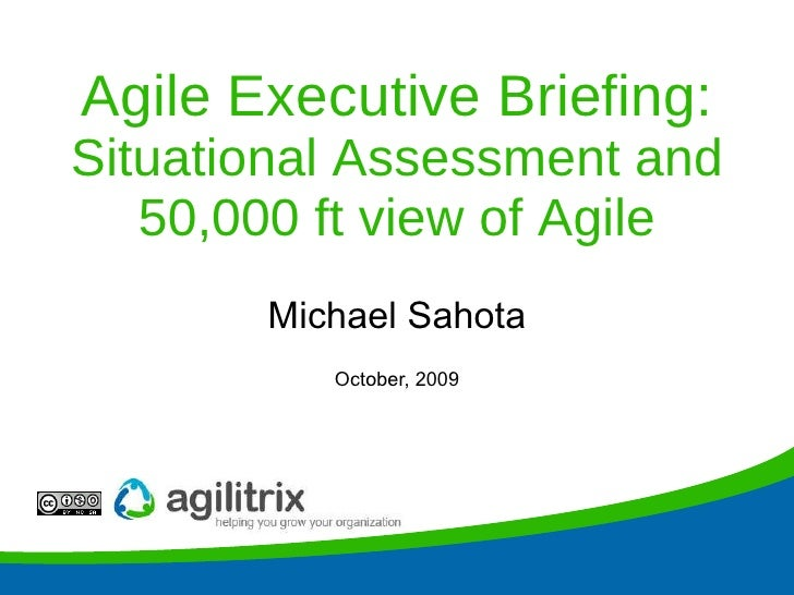 Agile Executive Briefing:  Situational Assessment and 50,000 ft view of Agile Michael Sahota October, 2009