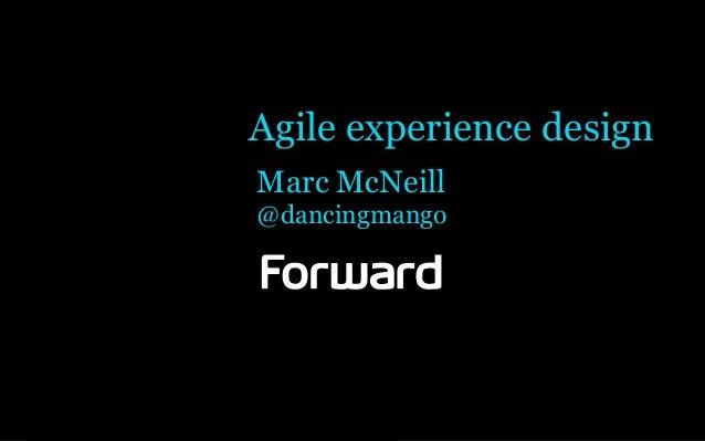 Agile experience designMarc McNeill@dancingmango
