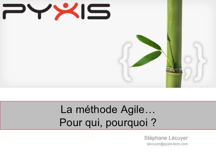 Stéphane Lécuyer [email_address] La méthode Agile… Pour qui, pourquoi ?