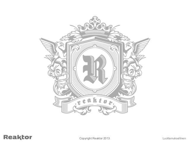 LuottamuksellinenCopyright Reaktor 2013