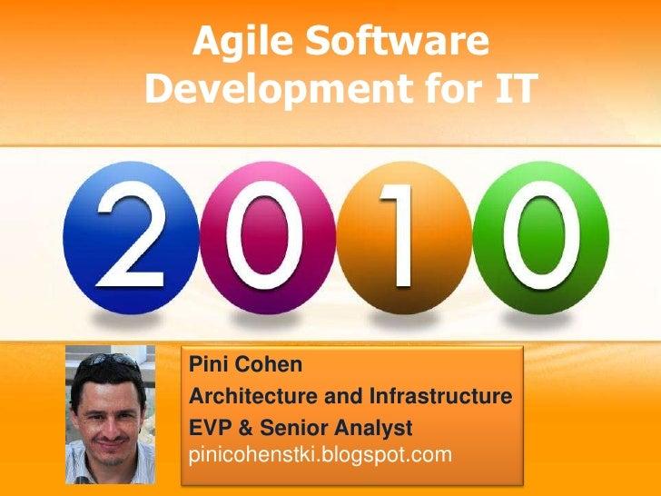 Agile Software Development for IT<br />Pini Cohen<br />Architecture and Infrastructure<br />EVP & Senior Analyst<br />pini...