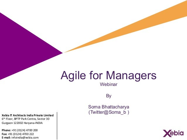 Agile for Managers Webinar By Soma Bhattacharya (Twitter@Soma_b ) 	   	    	   	    Xebia	   IT	   Architects	   India	   ...