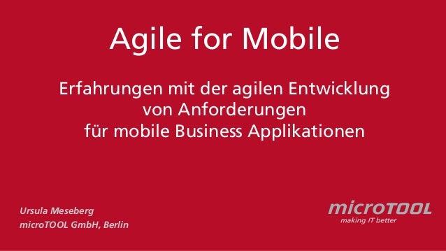 Agile for Mobile Erfahrungen mit der agilen Entwicklung von Anforderungen für mobile Business Applikationen Ursula Meseber...