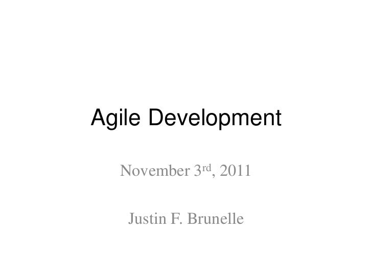Agile Development  November 3rd, 2011   Justin F. Brunelle