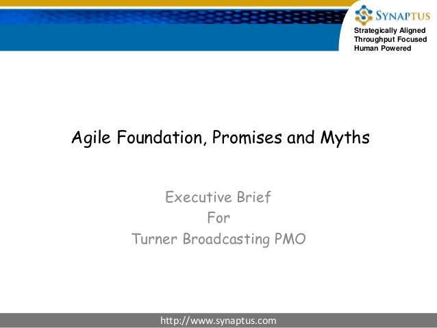 Strategically Aligned Throughput Focused Human Powered http://www.synaptus.com Agile Foundation, Promises and Myths Execut...