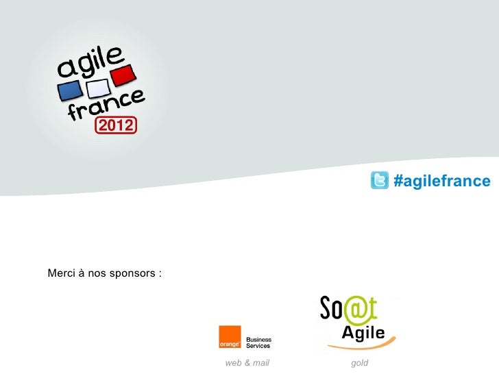 #agilefranceMerci à nos sponsors :                         web & mail   gold
