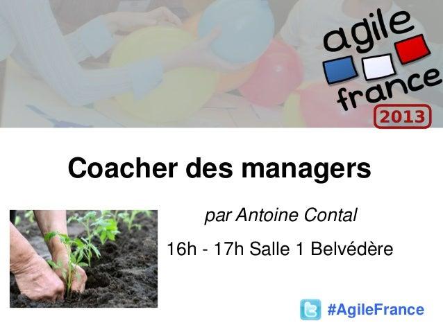Coacher des managerspar Antoine Contal16h - 17h Salle 1 Belvédère#AgileFrance