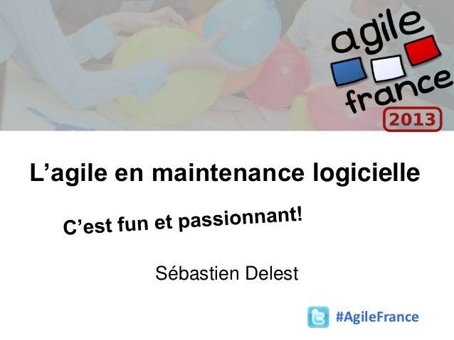 L'agile en maintenance logicielleSébastien Delest#AgileFrance