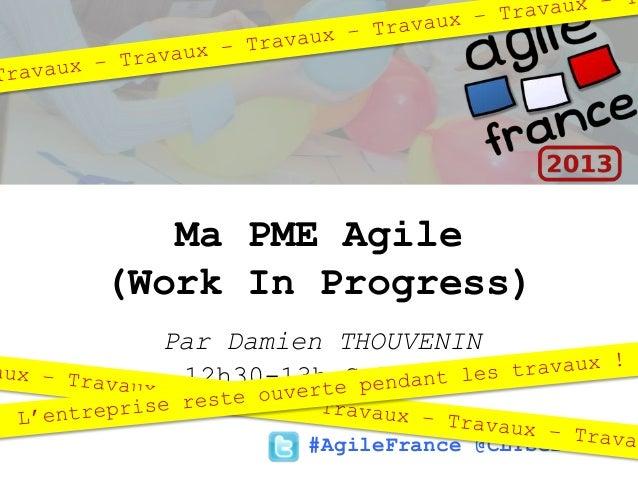 #AgileFrance @CLTServices12h30-13h Salle 3Ma PME Agile(Work In Progress)Par Damien THOUVENIN