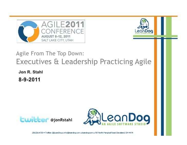 Agile From The Top Down:Executives & Leadership Practicing AgileJon R. Stahl8-9-2011               @jonRstahl