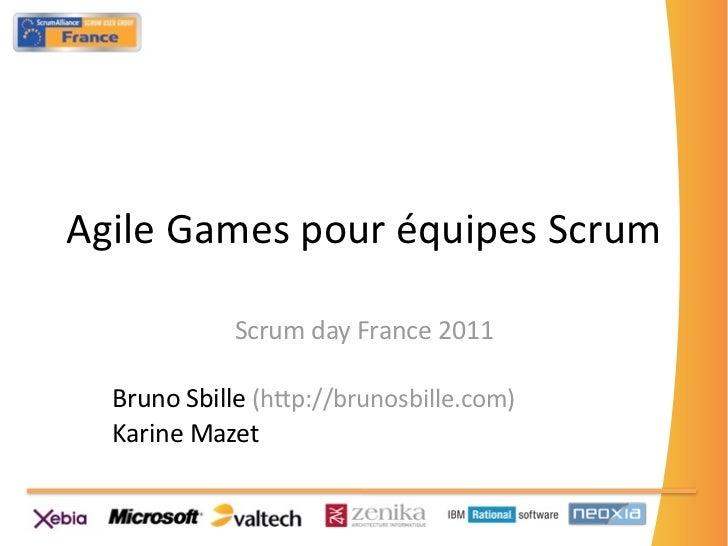 AgileGamespouréquipesScrum            ScrumdayFrance2011  BrunoSbille(h>p://brunosbille.com)  KarineMazet