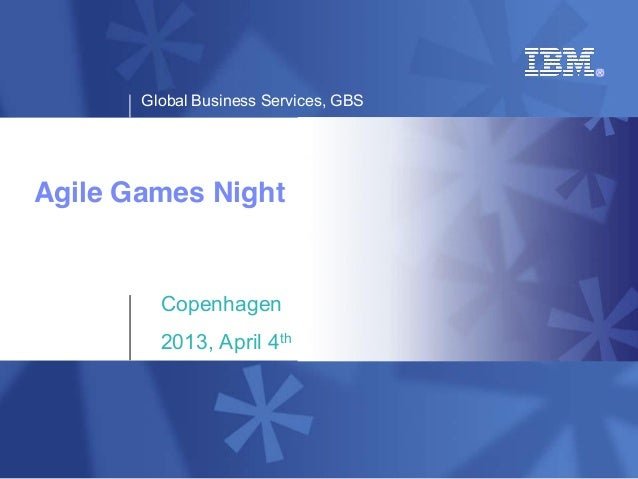 Global Business Services, GBSAgile Games Night         Copenhagen         2013, April 4th