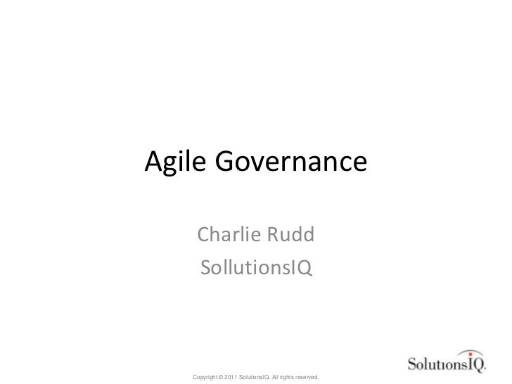 Agile Governance    Charlie Rudd    SollutionsIQ   Copyright © 2011 SolutionsIQ. All rights reserved.
