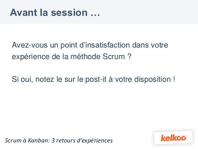 Avant la session …  Avez-vous un point d'insatisfaction dans votre  expérience de la méthode Scrum ?  Si oui, notez le sur...