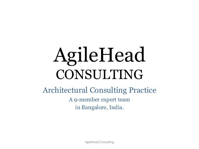 AgileHead CONSULTING Architectural Consulting Practice A 9-member expert team in Bangalore, India. AgileHead Consulting