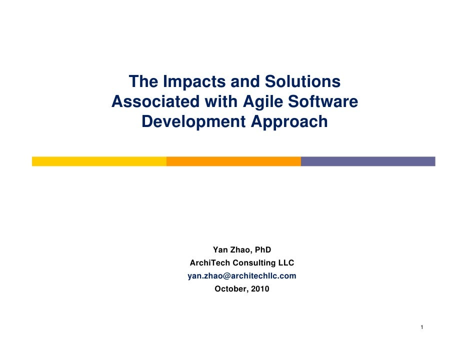 The Impacts and SolutionsAssociated with Agile Software   Development Approach              Yan Zhao, PhD         ArchiTec...