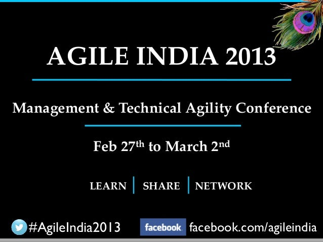 AGILE INDIA 2013Management & Technical Agility Conference            Feb 27th to March 2nd           LEARN    SHARE    NET...