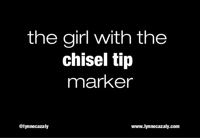 the girl with the chisel tip marker @lynnecazaly www.lynnecazaly.com