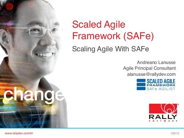 Scaled Agile Framework (SAFe)! Scaling Agile With SAFe! ! Andreano Lanusse! Agile Principal Consultant! alanusse@rallydev....