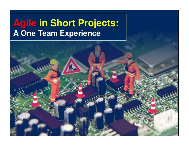 Agile in Short Projects:A One Team Experience                           0