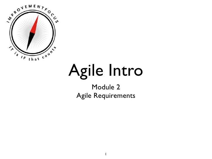 Agile Intro      Module 2 Agile Requirements         1