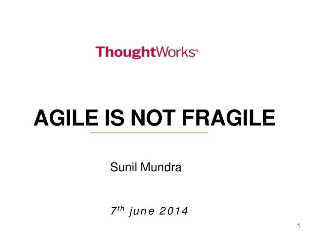 1 7th june 2014 AGILE IS NOT FRAGILE Sunil Mundra