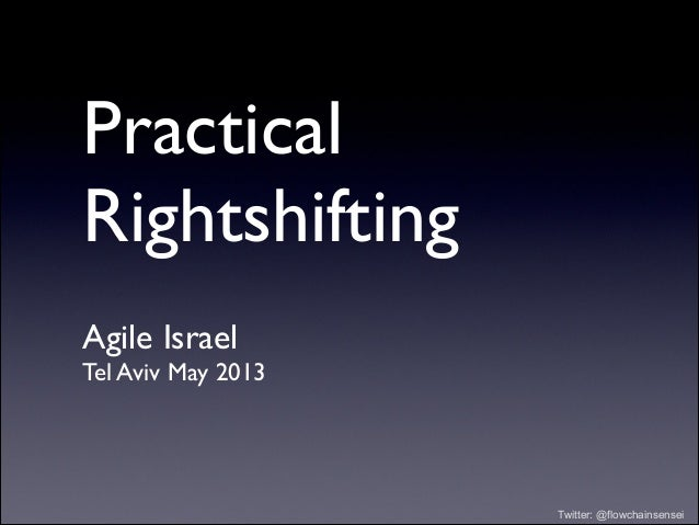 Rightshifting explained - Bob Marshal - Agile Israle 2013