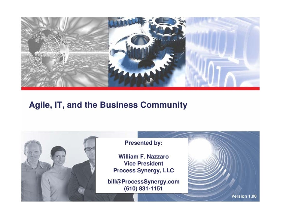 Agile, IT, and the Business Community                           Presented by:                       William F. Nazzaro    ...