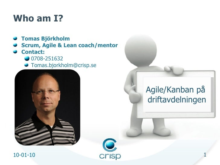 Who am I? <ul><li>Tomas Björkholm </li></ul><ul><li>Scrum, Agile & Lean coach/mentor </li></ul><ul><li>Contact: </li></ul>...