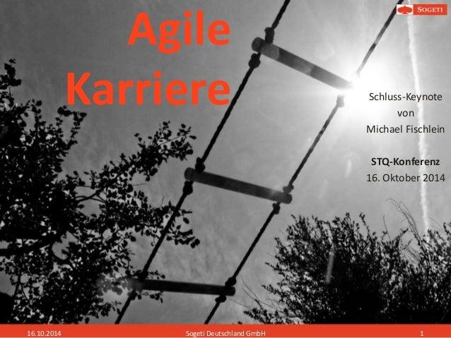 Agile Karriere Schluss-Keynote von Michael Fischlein STQ-Konferenz 16. Oktober 2014 16.10.2014 Sogeti Deutschland GmbH 1