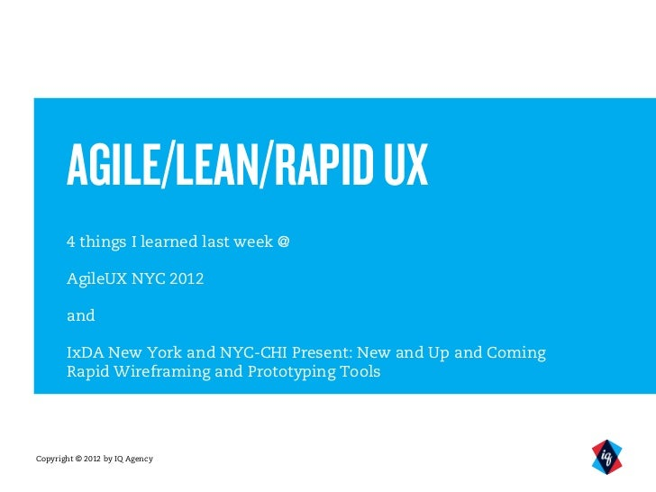 AGILE/LEAN/RAPID UX       4 things I learned last week @       AgileUX NYC 2012       and       IxDA New York and NYC-CHI ...