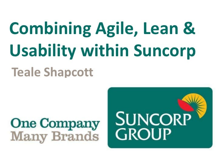 Combining Agile, Lean and Usability within Suncorp