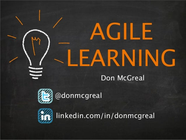 AGILE LEARNING Don McGreal @donmcgreal linkedin.com/in/donmcgreal