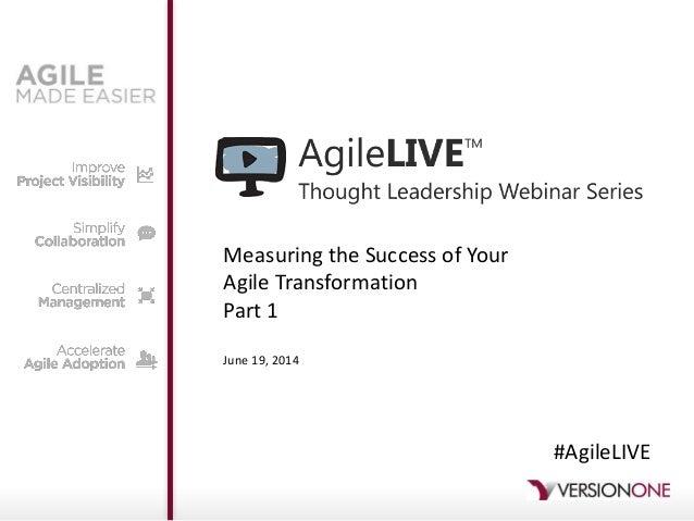 Measuring the Success of Your Agile Transformation Part 1 June 19, 2014 #AgileLIVE