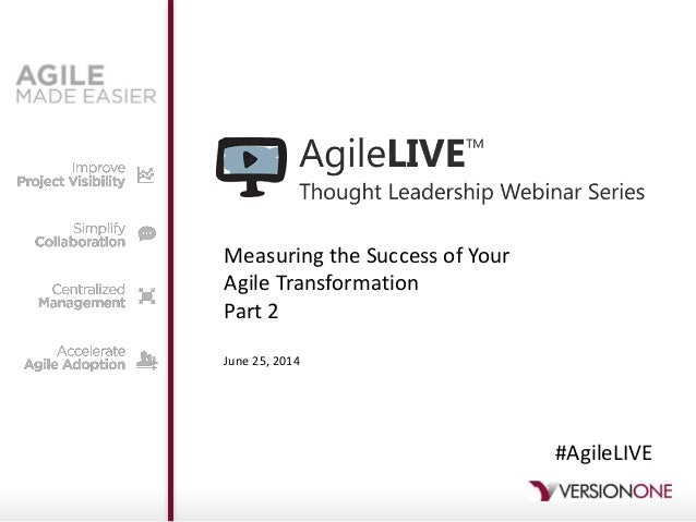 Measuring the Success of Your Agile Transformation Part 2 June 25, 2014 #AgileLIVE