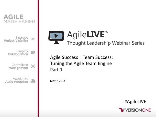 Agile Success = Team Success: Tuning the Agile Team Engine Part 1 May 7, 2014 #AgileLIVE