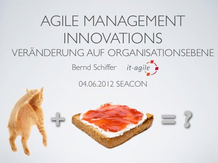 AGILE MANAGEMENT       INNOVATIONSVERÄNDERUNG AUF ORGANISATIONSEBENE          Bernd Schiffer            04.06.2012 SEACON ...