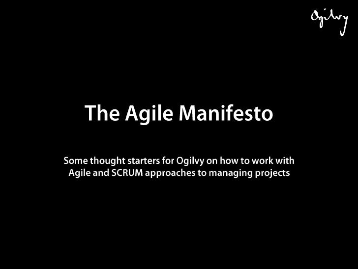 The Agile Manifesto<br />Some thought starters for Ogilvy on how to work with Agile and SCRUM approaches to managing proje...