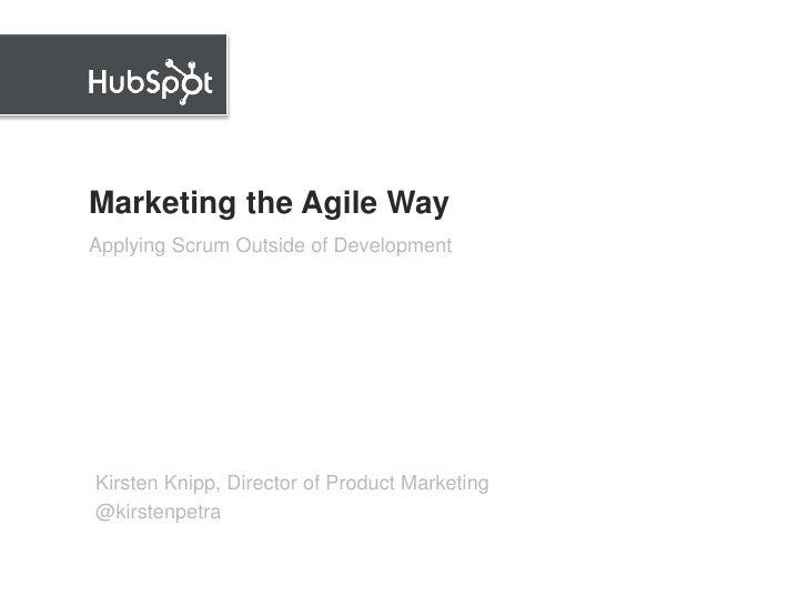 Marketing the Agile WayApplying Scrum Outside of DevelopmentKirsten Knipp, Director of Product Marketing@kirstenpetra