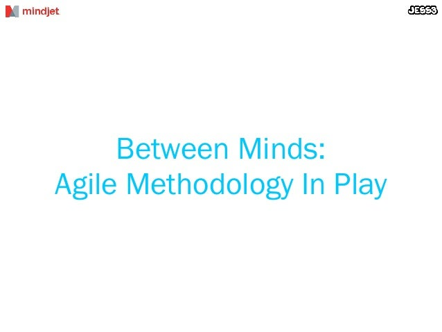 Between Minds:Agile Methodology In Play