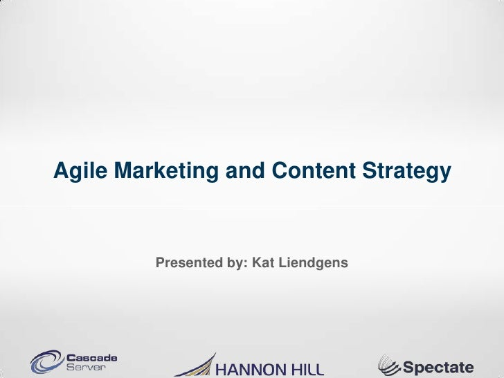 Agile Marketing and Content Strategy         Presented by: Kat Liendgens